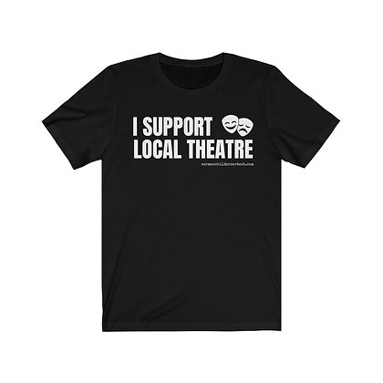 """""""I Support Local Theatre"""" Unisex Jersey Short Sleeve Tee"""