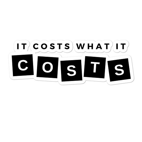 It cost what it cost stickers