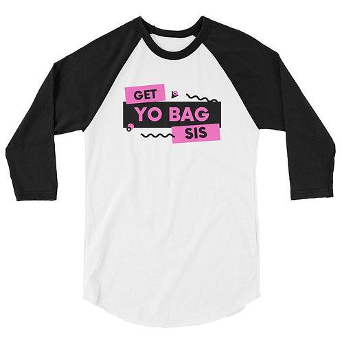 Get yo bag sis 3/4 sleeve raglan shirt