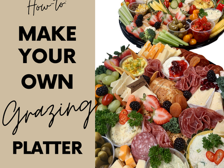 How-to: Making your own Grazing Platter!