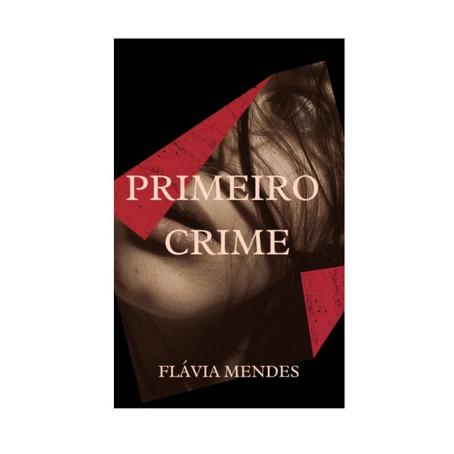 Primeiro Crime - Em Um Mês Um Conto