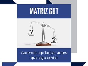Matriz GUT : Ferramenta de priorização de problemas