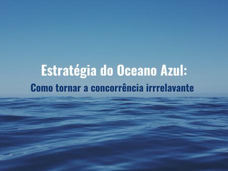 A estratégia do oceano azul: como inovar o seu modelo de negócio e tornar a concorrência irrelevante
