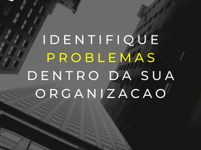 Como identificar problemas dentro da sua organização?
