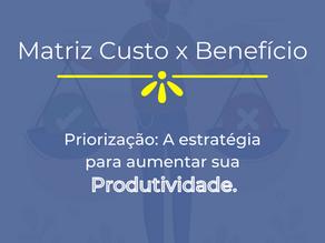 Matriz de Custo x Benefício: Priorize seus problemas e aprenda a evitar gastos e otimizar seu tempo.