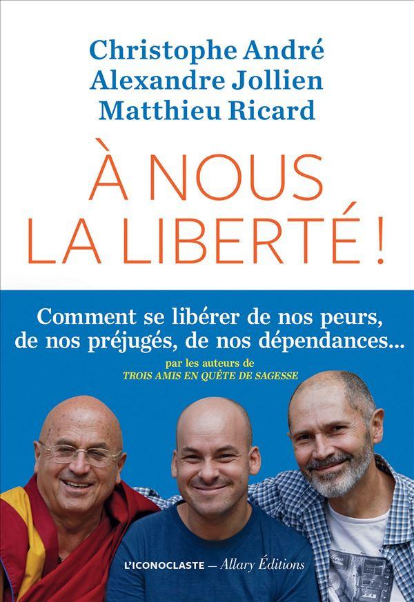 Livre intitulé à nous la liberté, écrit par Christophe André, Alexandre Jollien et Matthieu Ricard
