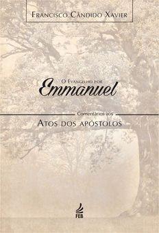 O Evangelho por Emmanuel (Comentário aos Atos dos Apóstolos) - Francisco Candido Xavier.