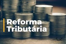 VAMOS RETOMAR AS DISCUSSÕES DA REFORMA TRIBUTÁRIA