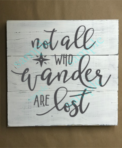 Not all who wander are lost - 14x14