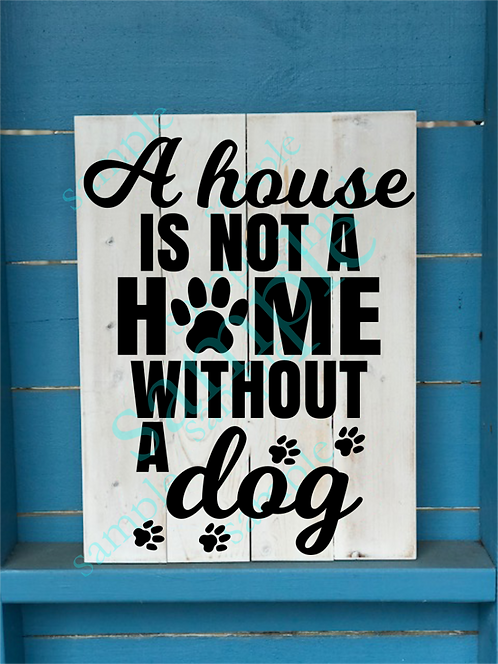 Private - House is not home without a dog - 12x16