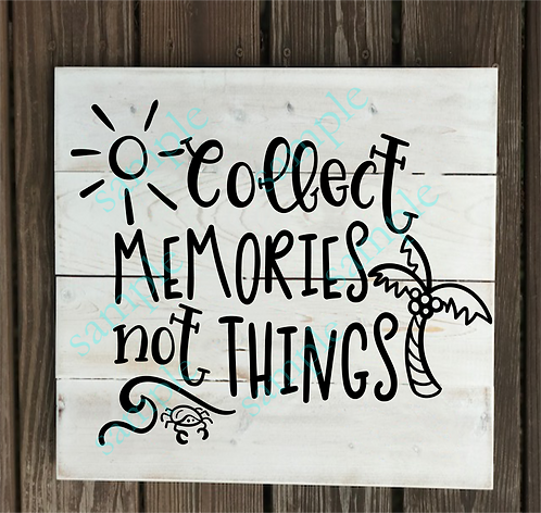 Private - Collect Memories Not Things - 14x14