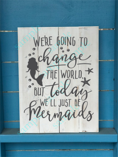 Change the world Mermaids - 16x20