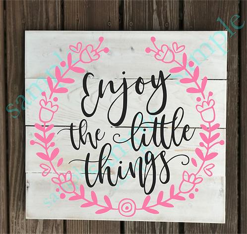 Private - Enjoy the little things - 14x14