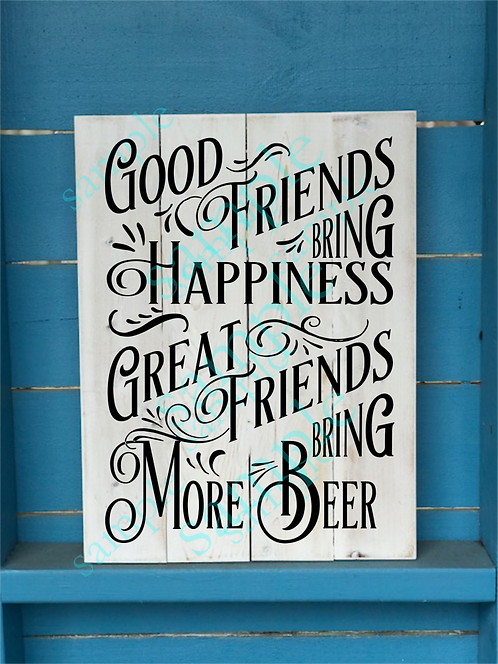 Private - Great Friends Bring Beer - 16x20