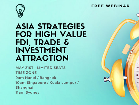 FREE Webinar: Asia Strategies For High Value FDI, Trade & Investment Attraction (Economic Recovery!)