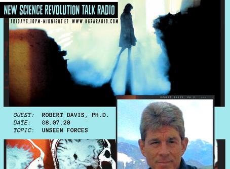 8.7.20: Bob Davis, Ph.D., Unseen Forces