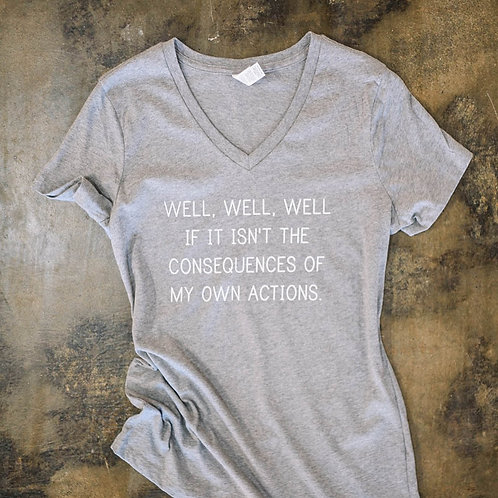 Well, Well, Well, If It Isn't the Consequences of My Own Actions Shirt