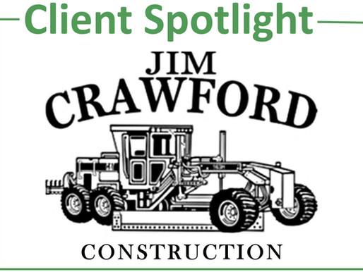 CLIENT SPOTLIGHT - JIM CRAWFORD CONSTRUCTION