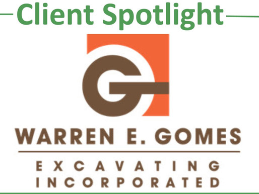 CLIENT SPOTLIGHT - WARREN E. GOMES EXCAVATION INC.
