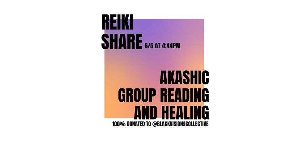 REIKI SHARE: Akashic Group Reading and Healing for Black Visions Collective