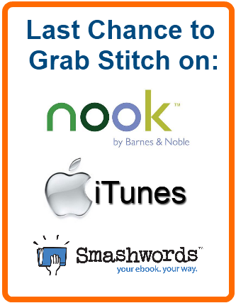 Last Chance to Grab Stitch on Nook, iTunes, & Smashwords!