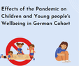 Effects of the Pandemic on Children and Young People's Wellbeing in German Cohort