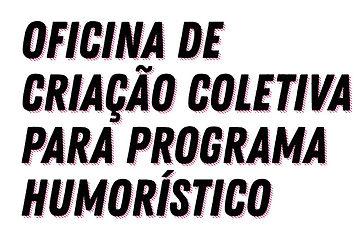 oficninas_de_criaçãoColaborativa_para_humor.jpeg
