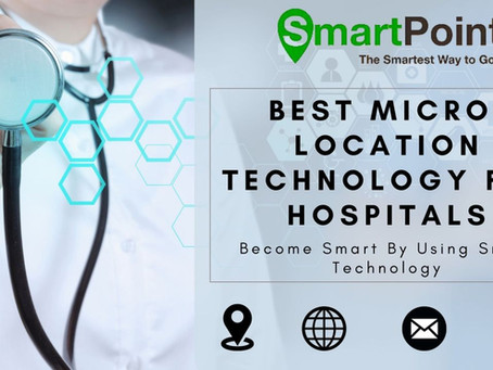 How Micro-Location For Hospitals Might Change The Whole Scenario Of Healthcare?