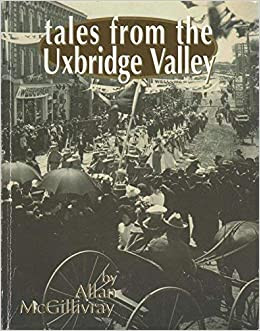 Real life Tales from the Uxbridge Valley at the Uxbridge Historical Centre