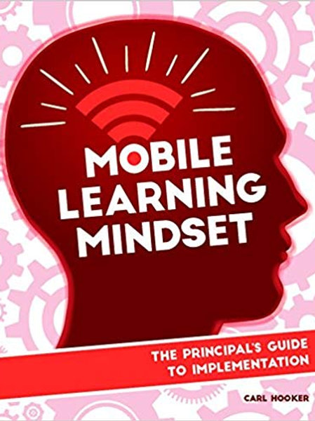 Mobile Learning Mindset: The Principals Guide To Implementation