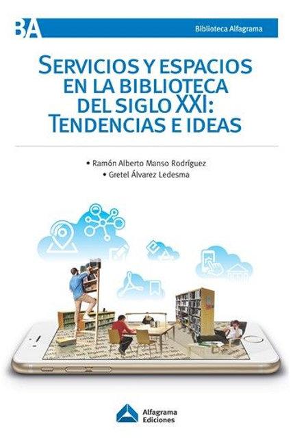 Servicios y Espacios en la Biblioteca Del Siglo XXI: Tendencias e Ideas