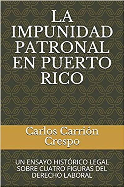 LA IMPUNIDAD PATRONAL EN PUERTO RICO: UN ENSAYO HISTÓRICO LEGAL SOBRE CUATRO FIG