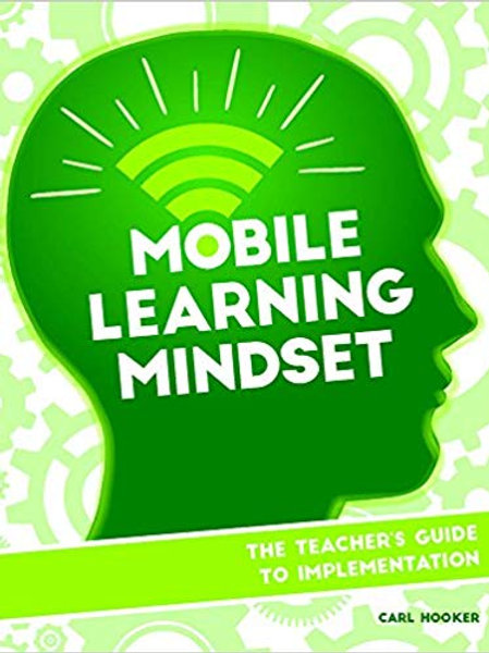 Mobile Learning Mindset: The Teacher's Guide to Implementation