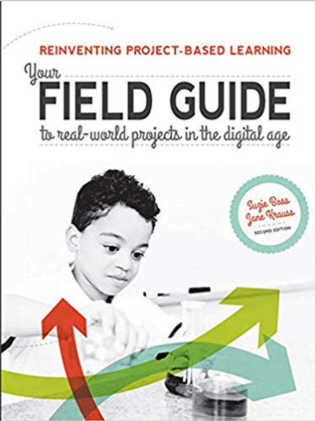 Reinventing Project Based Learning: Your Field Guide to Real-World Projects in t