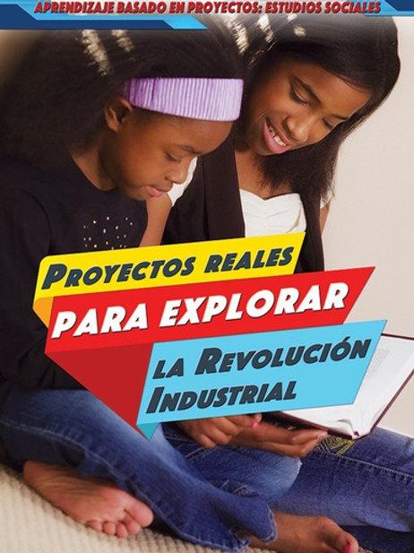 Proyectos reales para explorar la Revolución Industrial