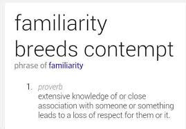 ARE YOU TOO FAMILIAR WITH GOD? THE CONTEMPT THAT FAMILIARITY BREEDS- Pt. 1