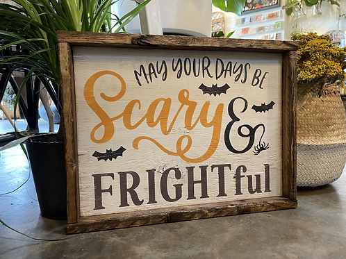 MAY YOUR DAYS BE SCARY & FRIGHTFUL WHIMSY