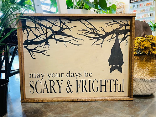 MAY YOUR DAYS BE SCARY & FRIGHTFUL BATTY