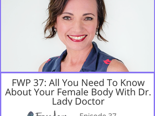 All You Need to Know About Your Female Body!