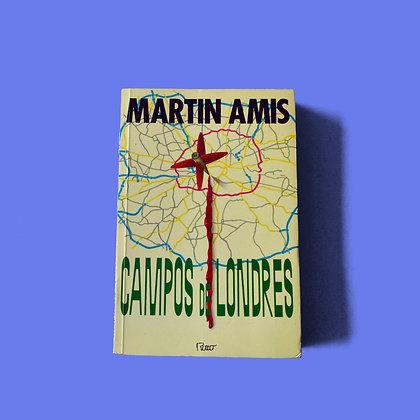 Campos de Londres - Martin Amis