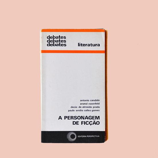 A Personagem de Ficção - Antônio Cândido, Anatol Rosenfeld e outros