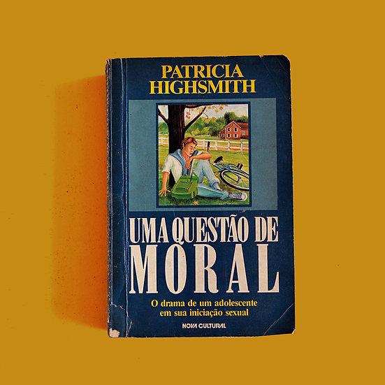 Uma Questão de Moral - Patricia Highsmith