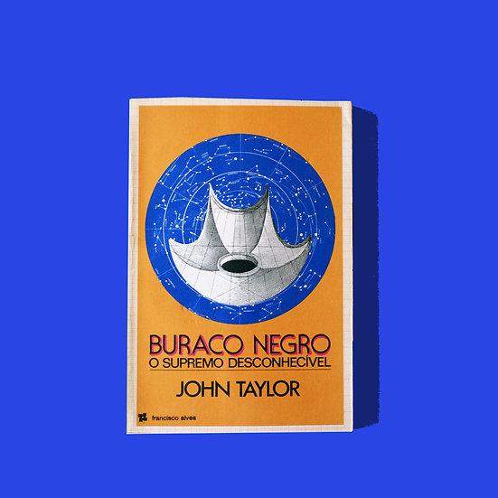 Buraco Negro, o Supremo Desconhecível - John Taylor