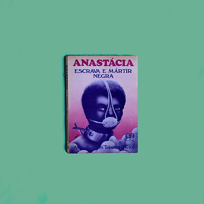 Anastácia -  escrava e mártir negra - Antônio Alves Teixeira Neto