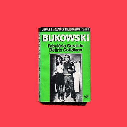 Fabulário Geral do Delírio Cotidiano - Charles Bukowski