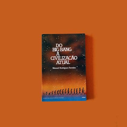 Do Big Bang à Civilização Atual - Manoel Rodrigues Ferreira