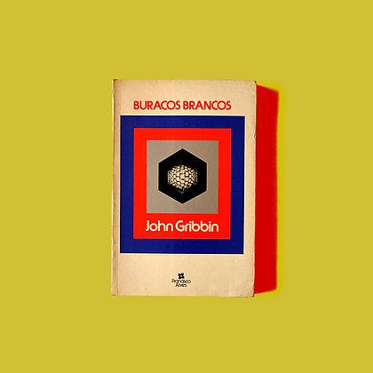 Buracos Brancos - John Gribbin