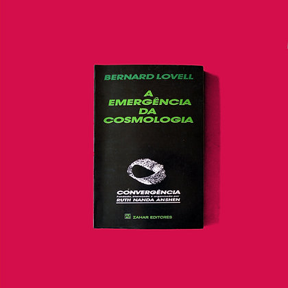 A Emergência da Cosmologia - Bernard Lovell