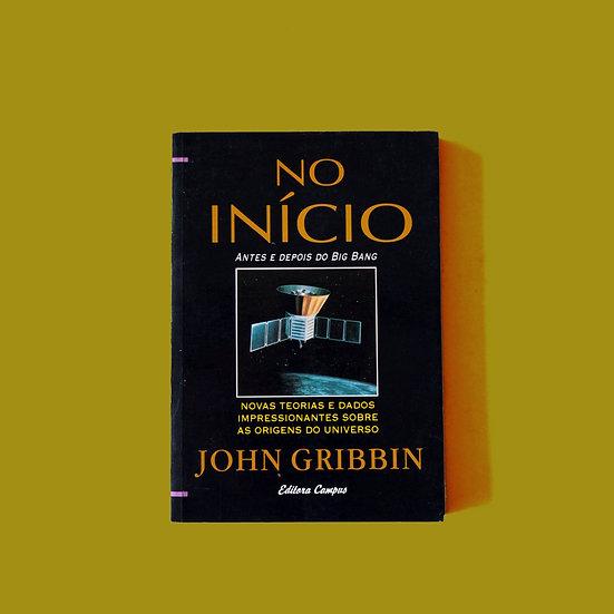 No Início: antes e depois do Big Bang - John Gribbin
