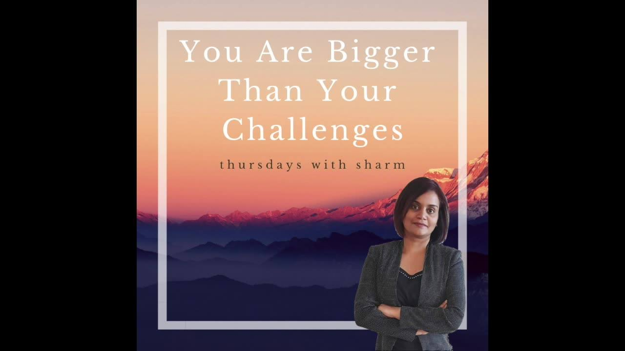 You Are Bigger Than Your Challenges